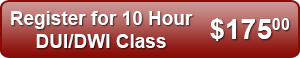 Register for 10 Hour DUI/DWI Class - $175