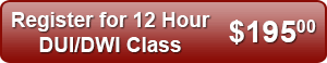 Register for 12 Hour DUI/DWI Class - $195