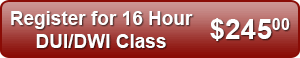 Register for 16 Hour DUI/DWI Class - $245