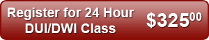 Register for 24 Hour DUI/DWI Class - $325