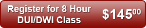 Register for 8 Hour DUI/DWI Class - $145